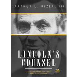 Lincoln's Counsel: Lessons from America's Most Persuasive Speaker