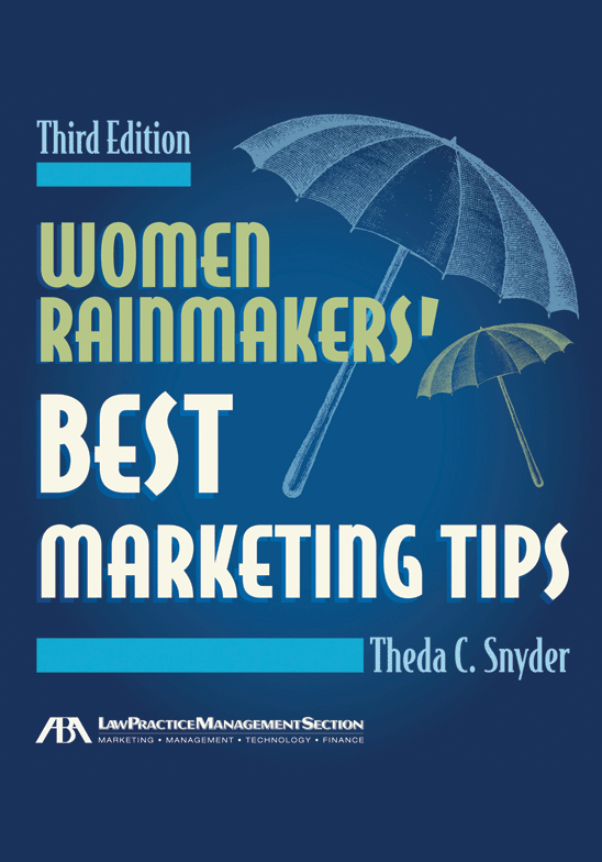 Women Rainmakers' Best Marketing Tips, Third Edition