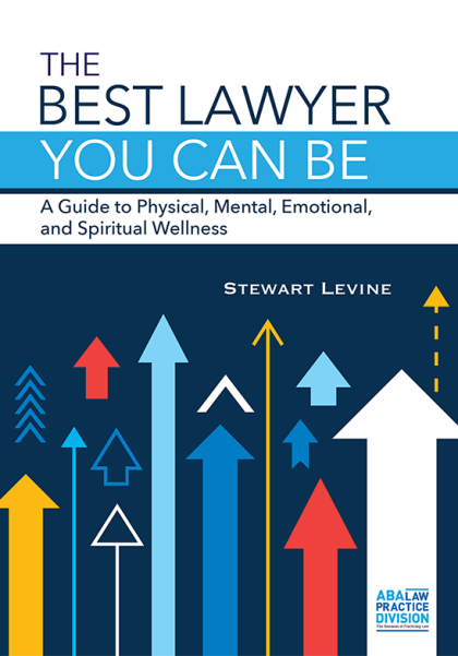 The Best Lawyer You Can Be : A Guide to Physical, Mental, Emotional, and Spiritual Wellness by Stewart Levine