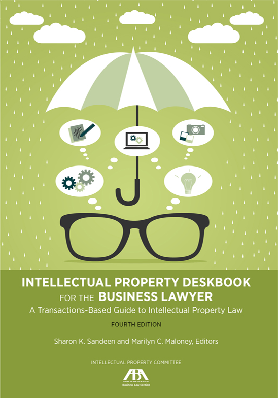 Intellectual Property Deskbook for the Business Lawyer: A Transactions-Based Guide to Intellectual Property Law, Fourth Edition