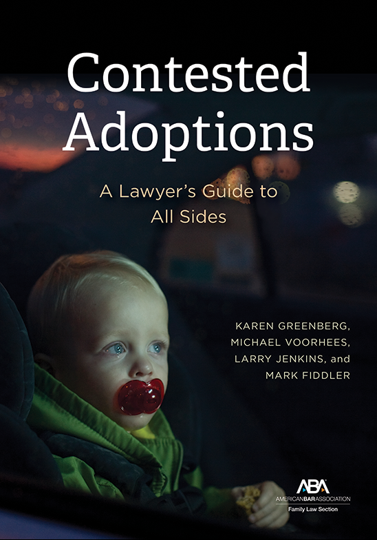 Contested Adoptions: A Lawyer's Guide to All Sides